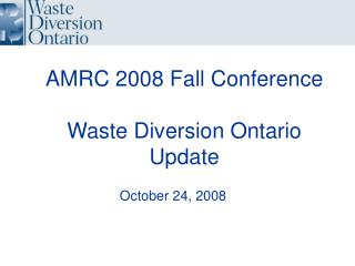 AMRC 2008 Fall Conference Waste Diversion Ontario  Update