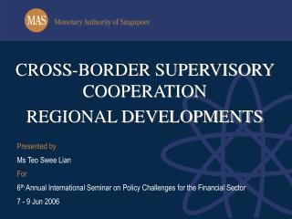 CROSS-BORDER SUPERVISORY COOPERATION  REGIONAL DEVELOPMENTS