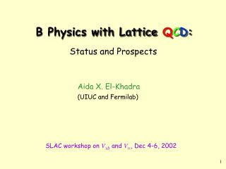 B Physics with Lattice  Q C D :