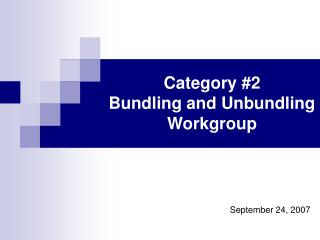 Category #2  Bundling and Unbundling Workgroup
