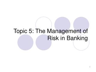 Topic 5: The Management of Risk in Banking