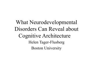 What Neurodevelopmental Disorders Can Reveal about Cognitive Architecture