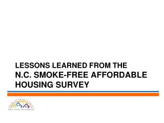 LESSONS learned from the  N.C. Smoke-free Affordable Housing Survey