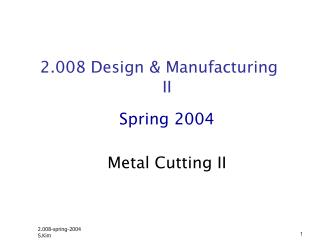 2.008 Design & Manufacturing II Spring 2004 Metal Cutting II