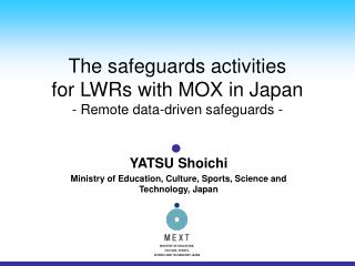 The safeguards activities  for LWRs with MOX in Japan  - Remote data-driven safeguards -