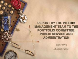REPORT BY THE INTERIM MANAGEMENT TEAM TO THE PORTFOLIO COMMITTEE: PUBLIC SERVICE AND ADMINISTRATION