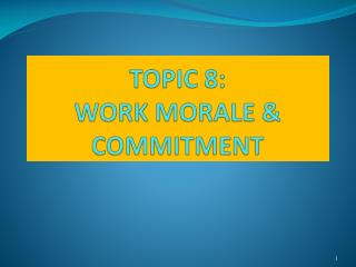 TOPIC 8:  WORK MORALE & COMMITMENT