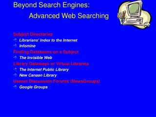 Beyond Search Engines:  	Advanced Web Searching