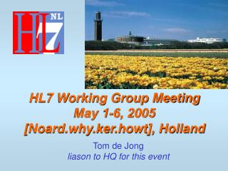 HL7 Working Group Meeting May 1-6, 2005 [Noard.why.ker.howt], Holland