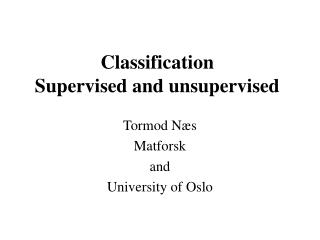 Classification  Supervised and unsupervised