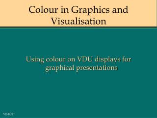 Colour in Graphics and Visualisation