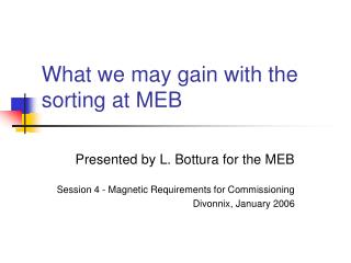 What we may gain with the sorting at MEB