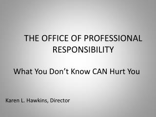 THE OFFICE OF PROFESSIONAL RESPONSIBILITY