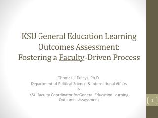 KSU General Education Learning Outcomes Assessment: Fostering a  Faculty -Driven Process