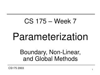 CS 175 – Week 7 Parameterization Boundary, Non-Linear,  and Global Methods
