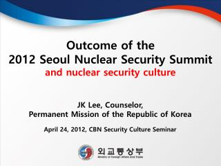 Outcome of the 2012 Seoul Nuclear Security Summit and nuclear security culture