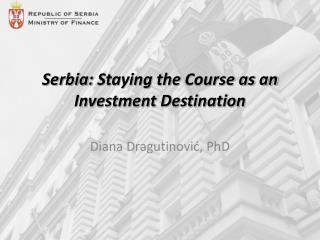 Serbia:  Staying the  Course as an Investment Destination