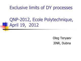Exclusive limits of DY processes QNP-2012, Ecole Polytechnique, April 19,  2012