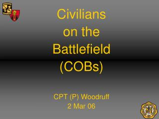 Civilians  on the  Battlefield (COBs) CPT (P) Woodruff 2 Mar 06