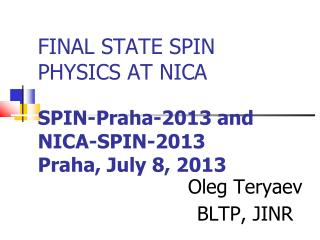 FINAL STATE SPIN PHYSICS AT NICA SPIN-Praha-2013 and NICA-SPIN-2013 Praha, July 8, 2013