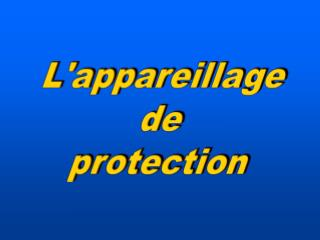 L'appareillage de protection