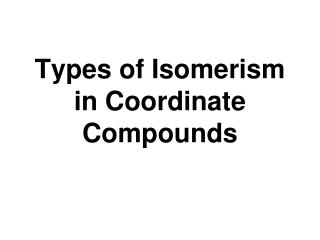 Types of Isomerism in Coordinate Compounds
