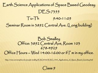 Earth Science Applications of Space Based Geodesy DES-7355 Tu-Th                 9:40-11:05