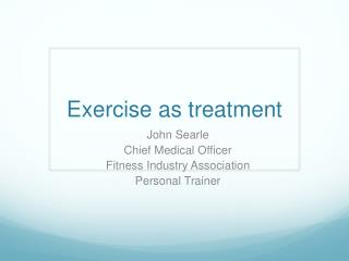 Exercise as treatment