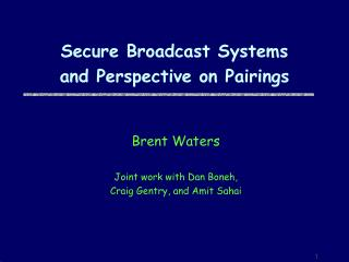 Secure Broadcast Systems and Perspective on Pairings