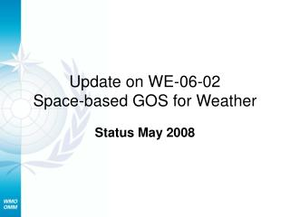 Update on WE-06-02 Space-based GOS for Weather