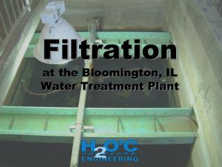 Filtration at the Bloomington, IL Water Treatment Plant