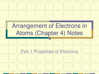 Arrangement of Electrons in Atoms (Chapter 4) Notes