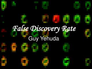 False Discovery Rate Guy Yehuda