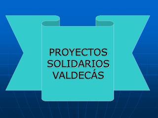 PROYECTOS SOLIDARIOS VALDECÁS