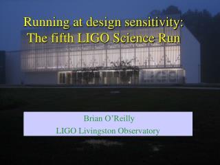 Running at design sensitivity: The fifth LIGO Science Run