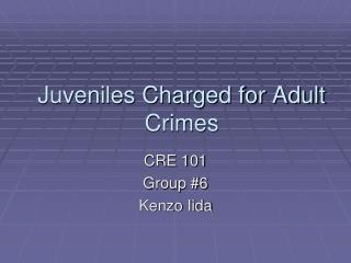 Juveniles Charged for Adult Crimes