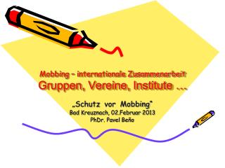 Mobbing – internationale Zusammenarbeit Gruppen, Vereine, Institute …