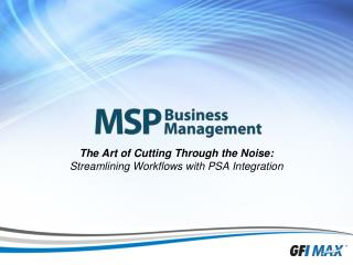 The Art of Cutting Through the Noise:  Streamlining Workflows with PSA Integration