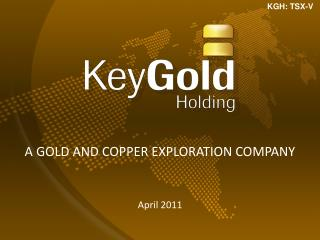 A Gold and Copper exploration Company April 2011
