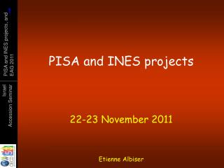 PISA and INES  projects