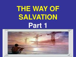 THE WAY OF SALVATION Part 1