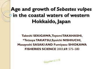 Age and growth of  Sebastes vulpes  in the coastal waters of western Hokkaido, Japan