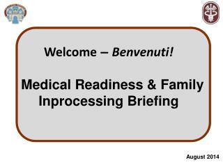 Welcome  –  Benvenuti!   Medical Readiness & Family Inprocessing Briefing