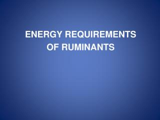 ENERGY REQUIREMENTS  OF RUMINANTS