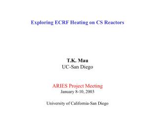 Exploring ECRF Heating on CS Reactors T.K. Mau UC-San Diego ARIES Project Meeting