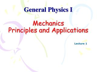 General Physics I Mechanics Principles and Applications