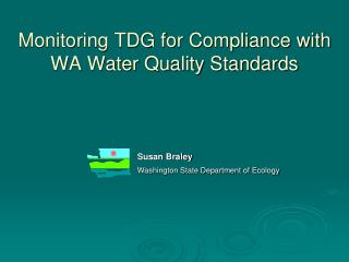 Monitoring TDG for Compliance with WA Water Quality Standards
