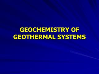 GEOCHEMISTRY OF GEOTHERMAL  SYSTEMS