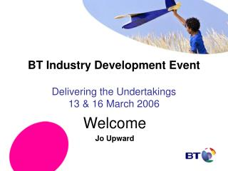 BT Industry Development Event Delivering the Undertakings 13 & 16 March 2006