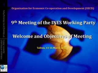 9 th  Meeting of the INES Working Party Welcome and Objectives of Meeting
